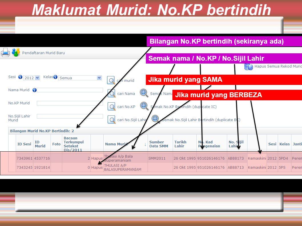 Maklumat Murid: No.KP bertindih Bilangan No.KP bertindih (sekiranya ada) Semak nama / No.KP / No.Sijil Lahir Jika murid yang SAMA Jika murid yang BERBEZA