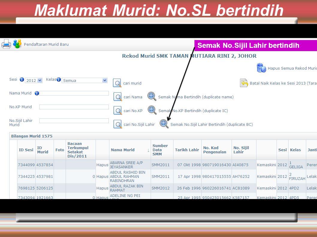Maklumat Murid: No.SL bertindih Semak No.Sijil Lahir bertindih