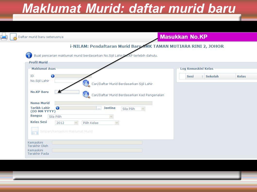 Maklumat Murid: daftar murid baru Masukkan No.KP