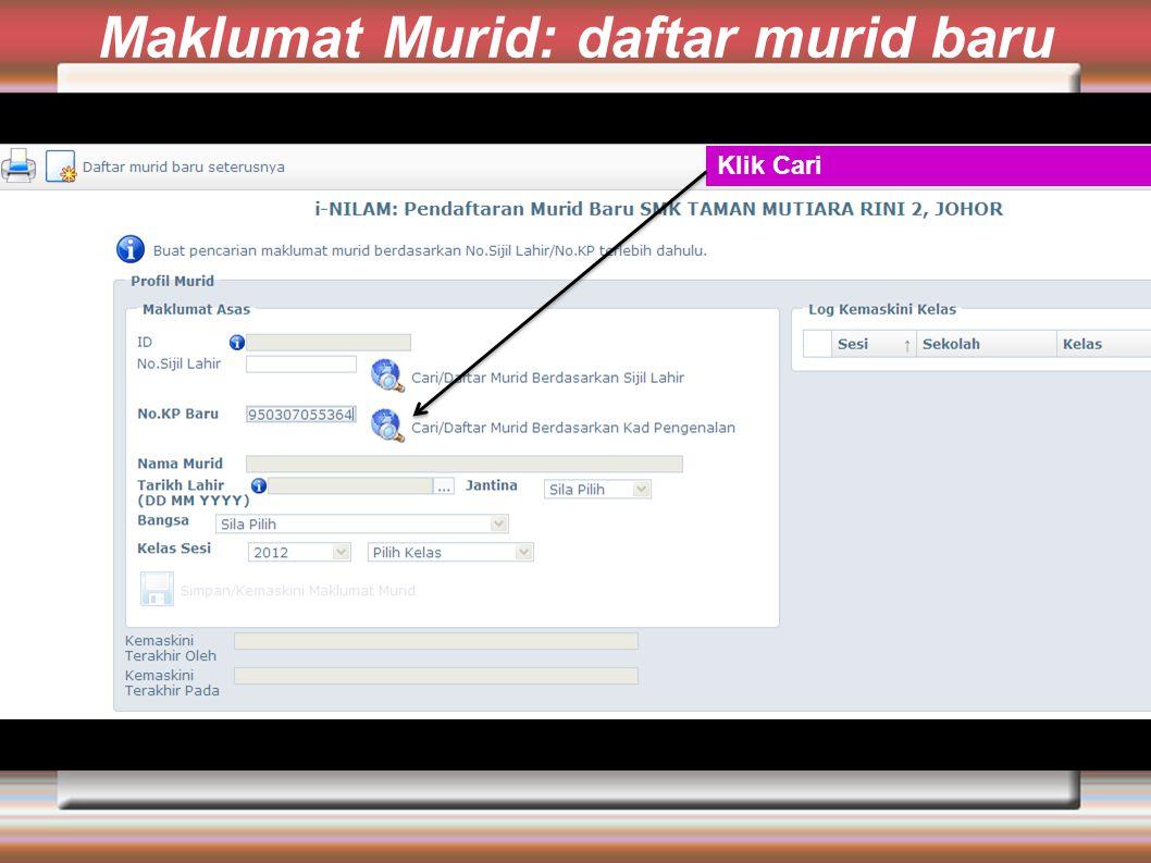 Maklumat Murid: daftar murid baru Klik Cari