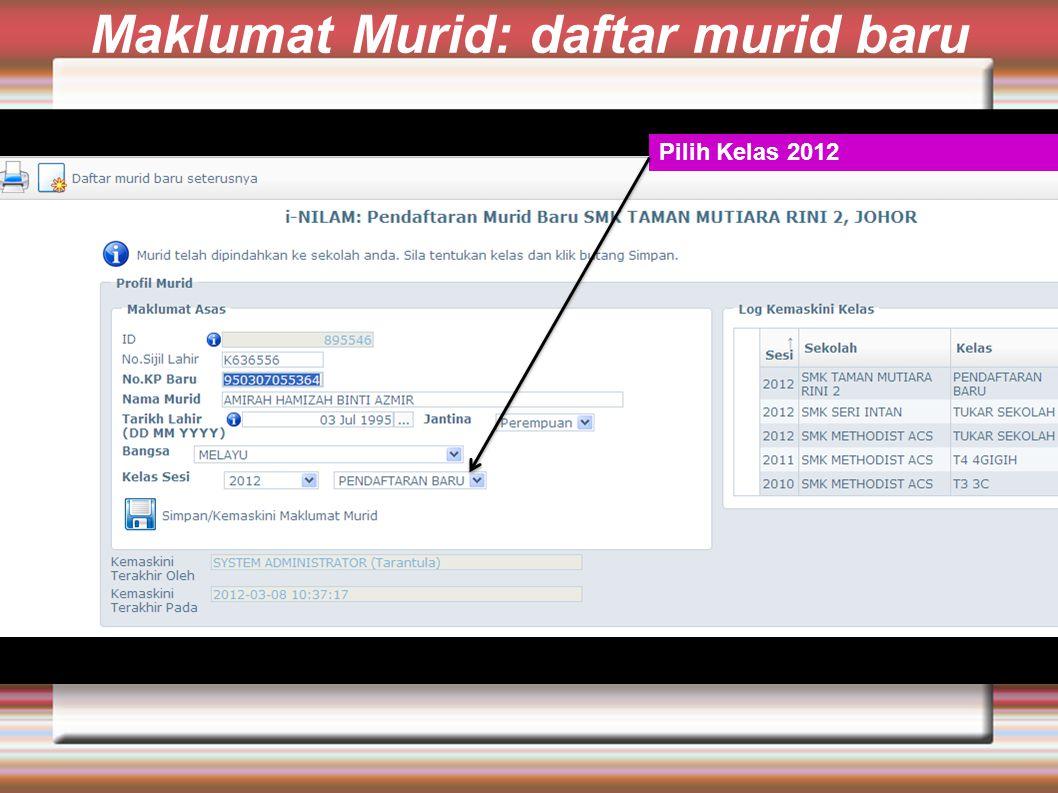 Maklumat Murid: daftar murid baru Pilih Kelas 2012