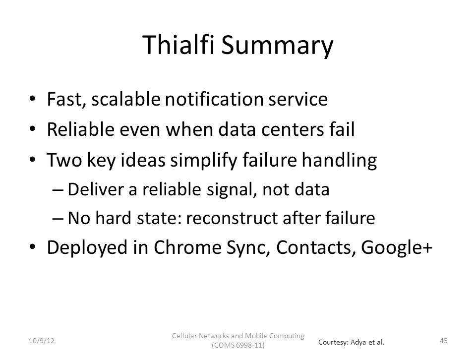 Outline Speech to text service demo Push notification service – Apple push notification service – Google C2DM(not covered in this lecture) – Thialfi: reliable push notification system Track service 10/9/12 Cellular Networks and Mobile Computing (COMS 6998-11) 46