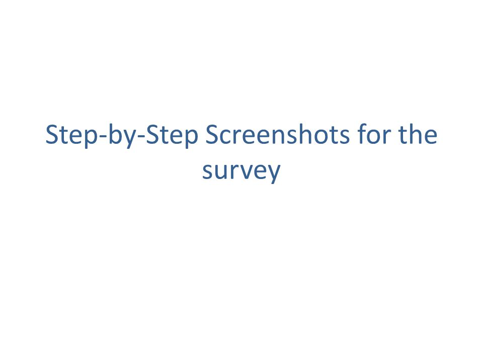 Step-by-Step Screenshots for the survey