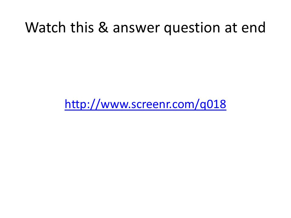 Watch this & answer question at end http://www.screenr.com/q018