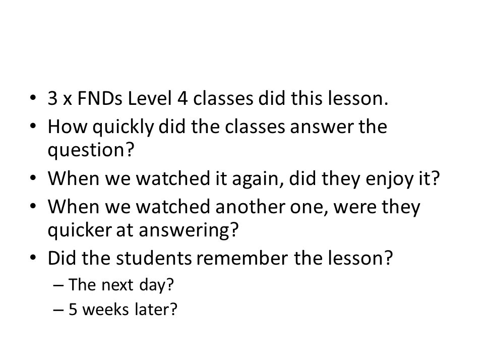 3 x FNDs Level 4 classes did this lesson. How quickly did the classes answer the question.