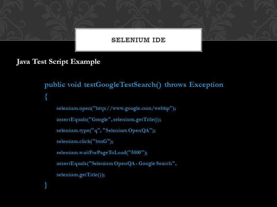 Java Test Script Example public void testGoogleTestSearch() throws Exception { selenium.open(