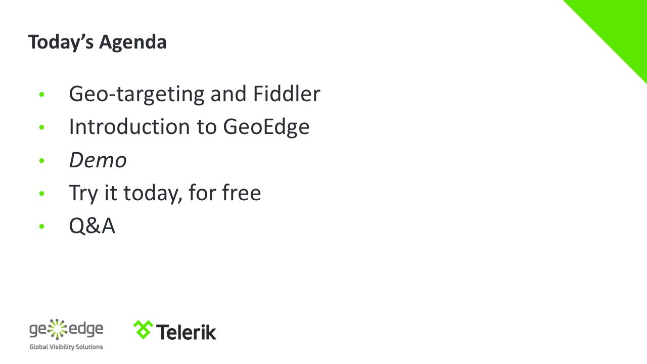 Today's Agenda Geo-targeting and Fiddler Introduction to GeoEdge Demo Try it today, for free Q&A