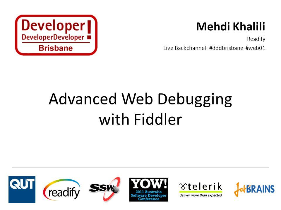 Advanced Web Debugging with Fiddler Mehdi Khalili Readify Live Backchannel: #dddbrisbane #web01