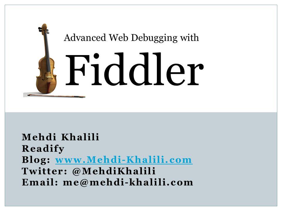 Mehdi Khalili Readify Blog: www.Mehdi-Khalili.comwww.Mehdi-Khalili.com Twitter: @MehdiKhalili Email: me@mehdi-khalili.com Advanced Web Debugging with