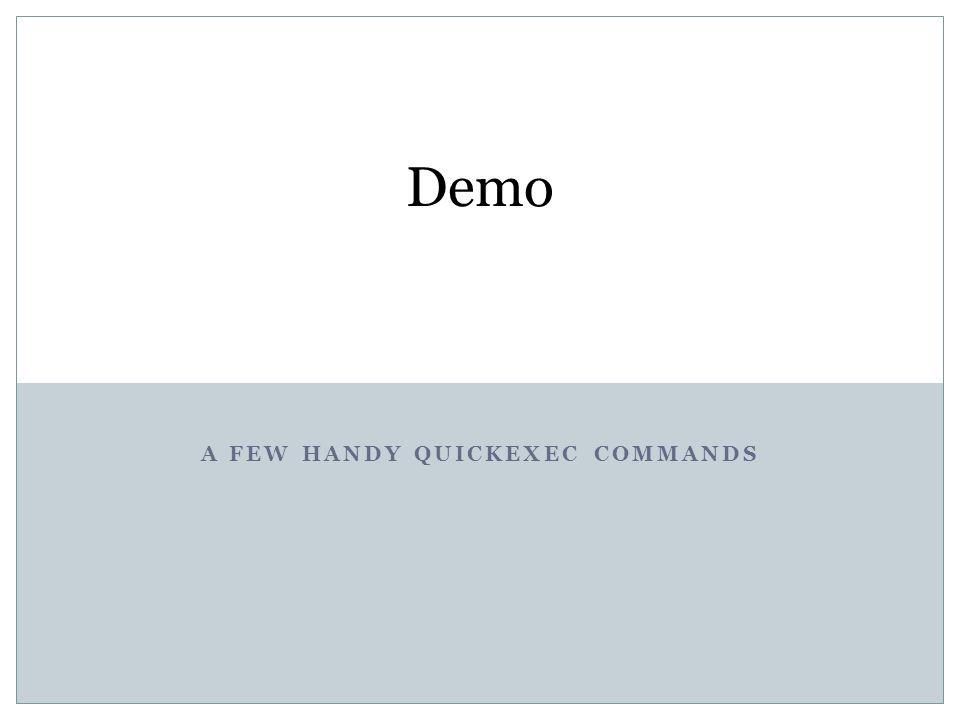A FEW HANDY QUICKEXEC COMMANDS Demo