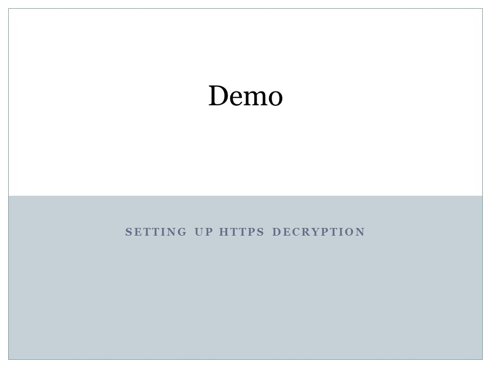 SETTING UP HTTPS DECRYPTION Demo