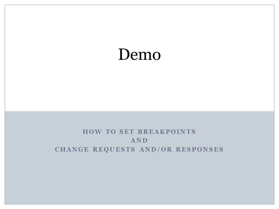 HOW TO SET BREAKPOINTS AND CHANGE REQUESTS AND/OR RESPONSES Demo