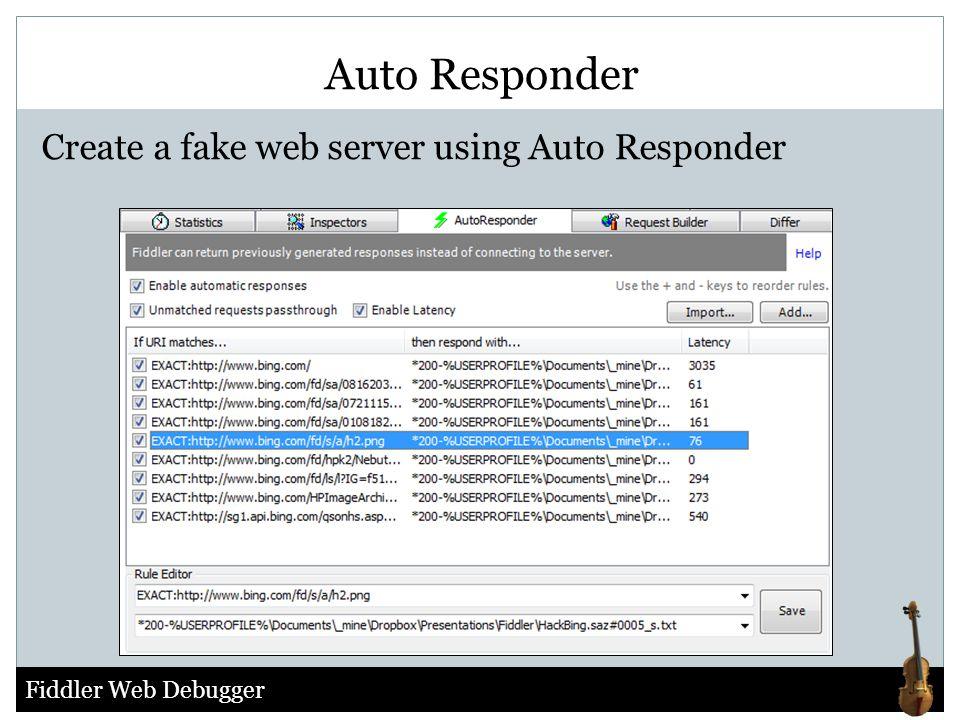 Fiddler Web Debugger Auto Responder Create a fake web server using Auto Responder