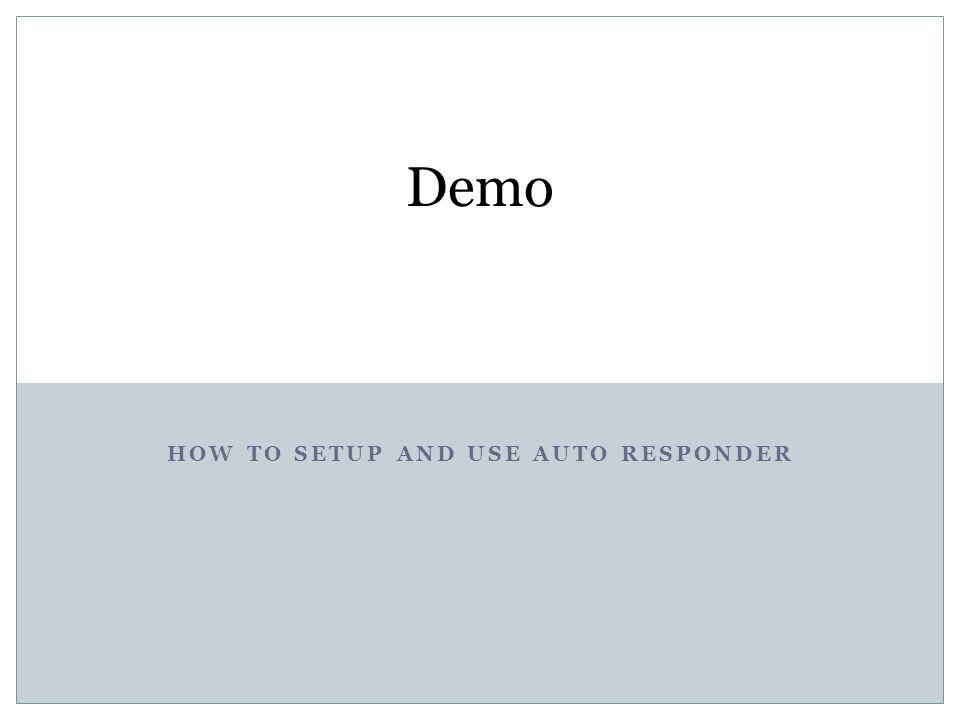 HOW TO SETUP AND USE AUTO RESPONDER Demo
