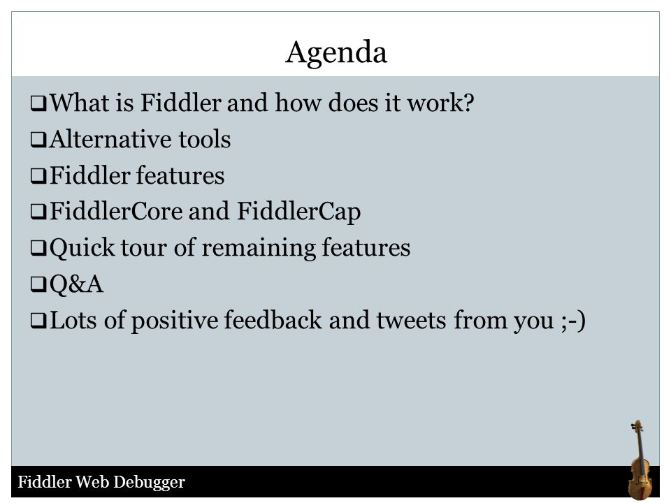 Fiddler Web Debugger  What is Fiddler and how does it work?  Alternative tools  Fiddler features  FiddlerCore and FiddlerCap  Quick tour of remai