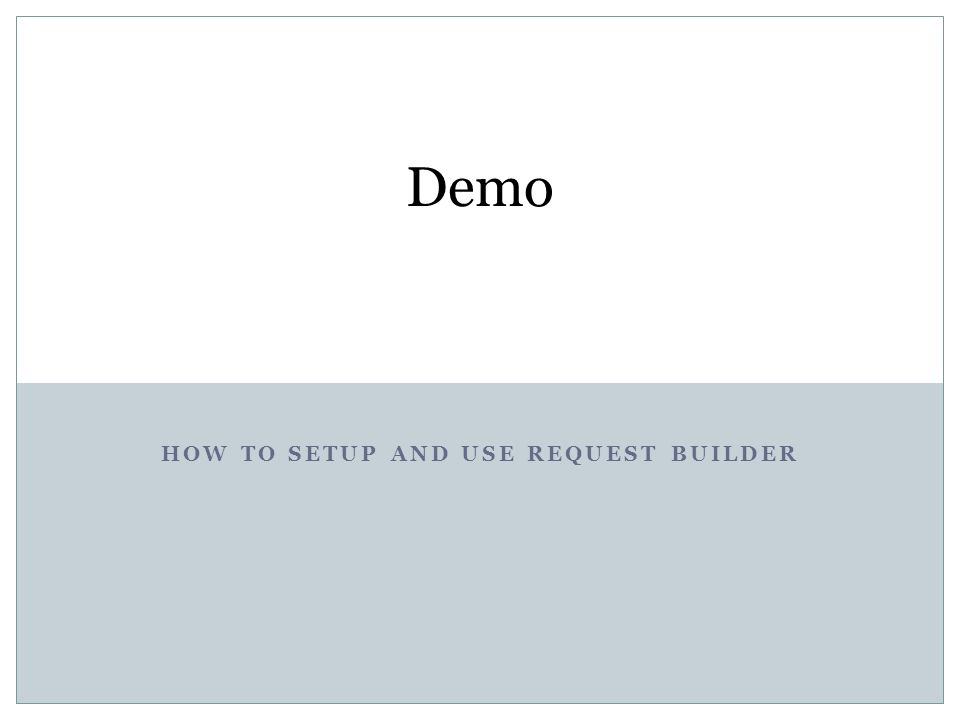 HOW TO SETUP AND USE REQUEST BUILDER Demo