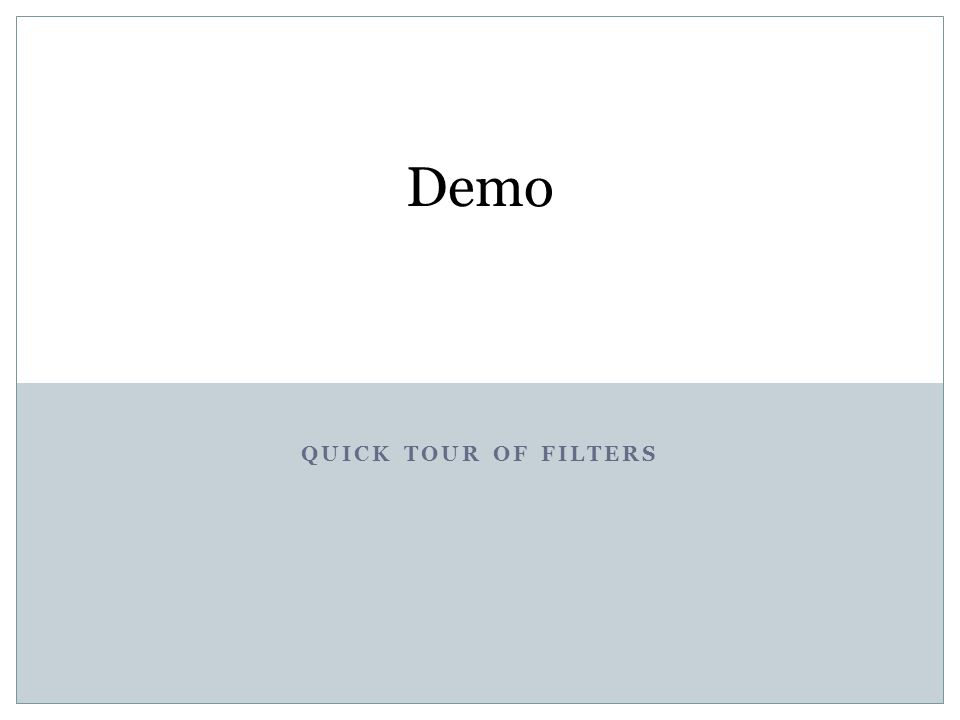 QUICK TOUR OF FILTERS Demo