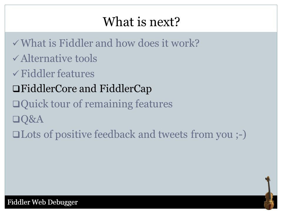 Fiddler Web Debugger What is Fiddler and how does it work? Alternative tools Fiddler features  FiddlerCore and FiddlerCap  Quick tour of remaining f