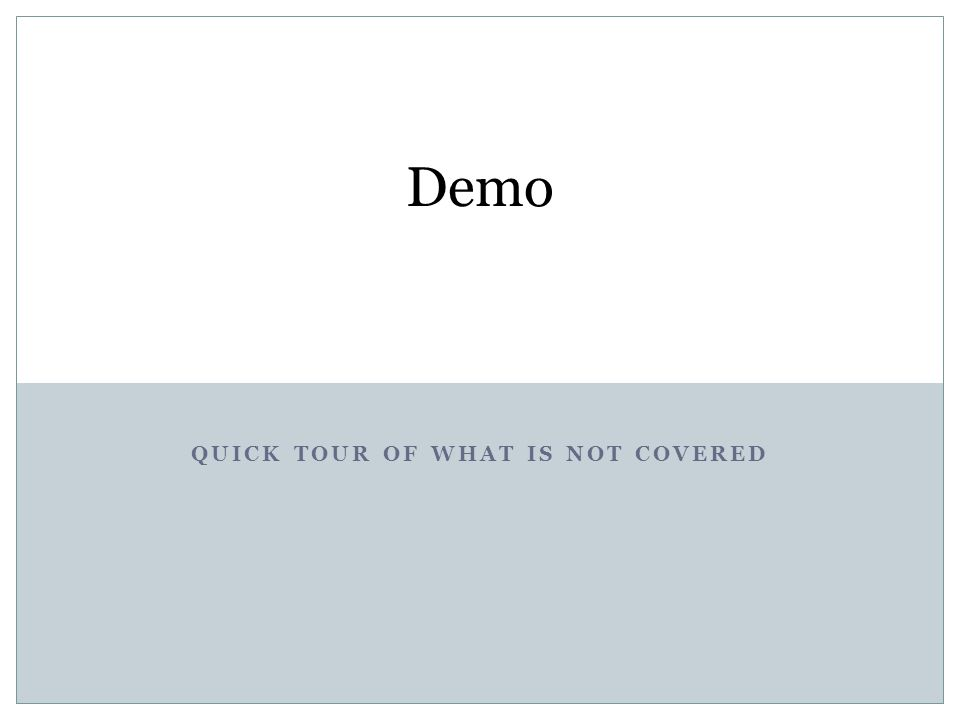 QUICK TOUR OF WHAT IS NOT COVERED Demo