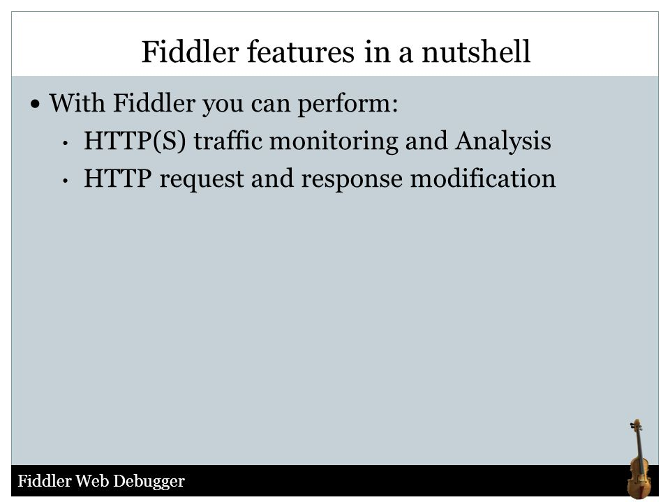 Fiddler Web Debugger Fiddler features in a nutshell With Fiddler you can perform: HTTP(S) traffic monitoring and Analysis HTTP request and response mo