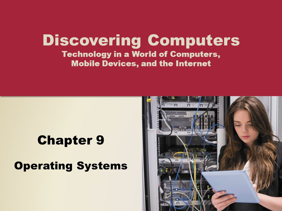Chapter 9 Operating Systems Discovering Computers Technology in a World of Computers, Mobile Devices, and the Internet