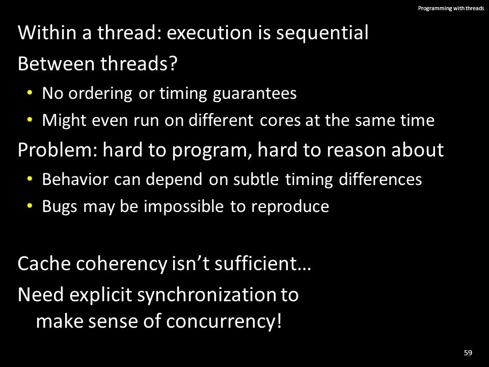 59 Programming with threads Within a thread: execution is sequential Between threads.