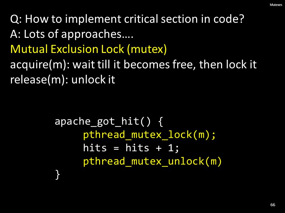 66 Mutexes Q: How to implement critical section in code.