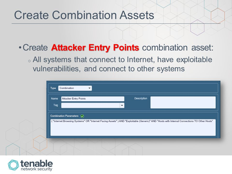 Create Combination Assets Attacker Entry PointsCreate Attacker Entry Points combination asset: o All systems that connect to Internet, have exploitable vulnerabilities, and connect to other systems
