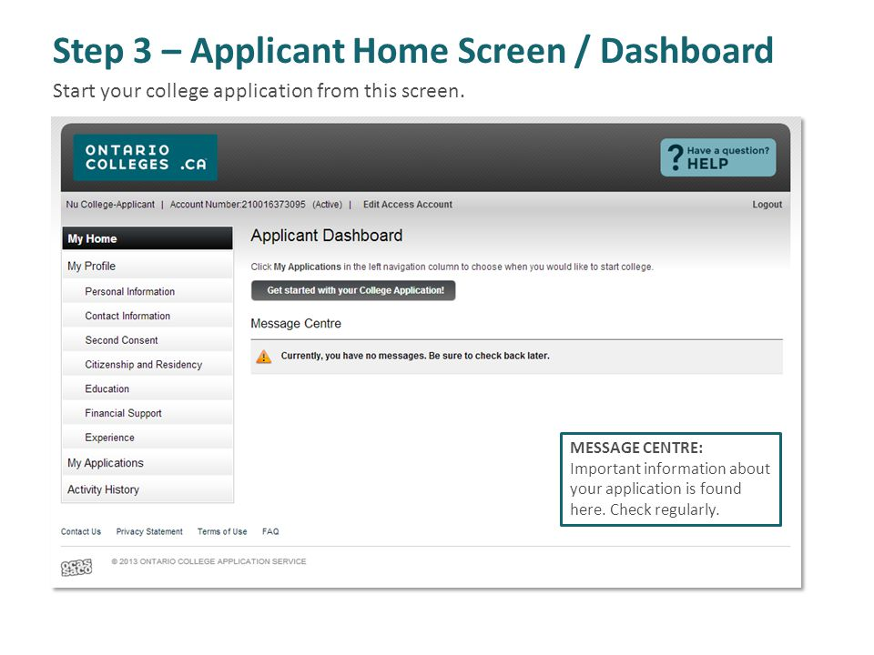Step 3 – Applicant Home Screen / Dashboard MESSAGE CENTRE: Important information about your application is found here. Check regularly. Start your col