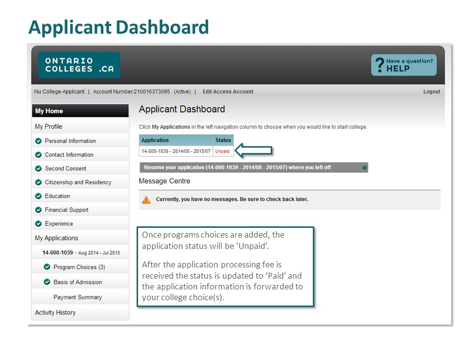 Applicant Dashboard Once programs choices are added, the application status will be 'Unpaid'. After the application processing fee is received the sta