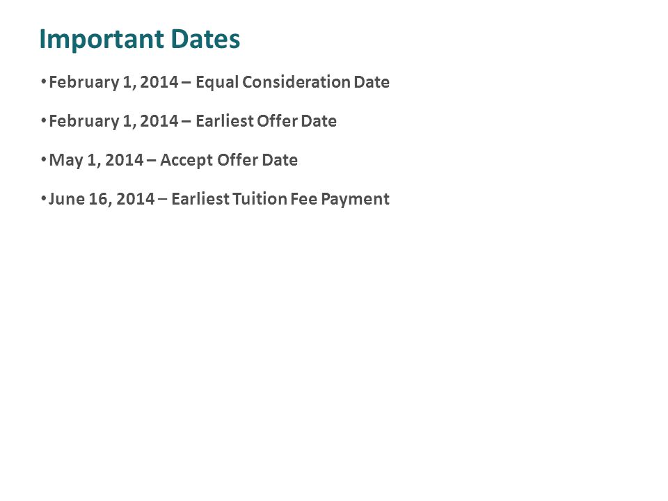 Important Dates February 1, 2014 – Equal Consideration Date February 1, 2014 – Earliest Offer Date May 1, 2014 – Accept Offer Date June 16, 2014 – Earliest Tuition Fee Payment