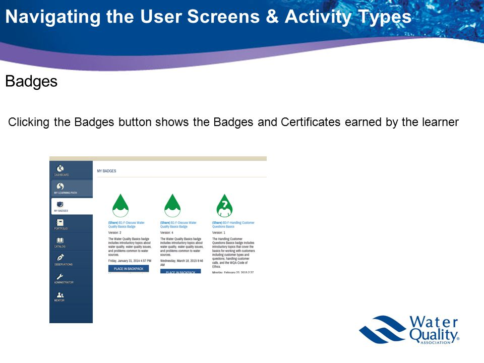 Navigating the User Screens & Activity Types Badges Clicking the Badges button shows the Badges and Certificates earned by the learner