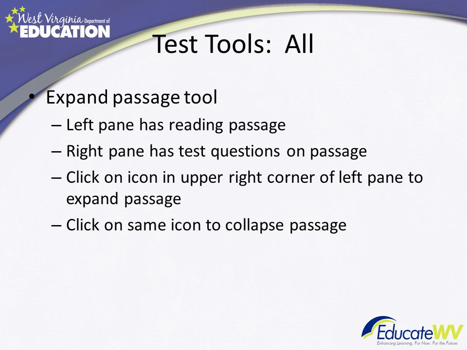 Test Tools: All Expand passage tool – Left pane has reading passage – Right pane has test questions on passage – Click on icon in upper right corner of left pane to expand passage – Click on same icon to collapse passage