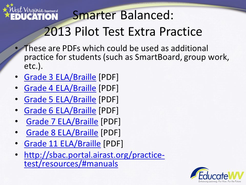 Smarter Balanced: 2013 Pilot Test Extra Practice These are PDFs which could be used as additional practice for students (such as SmartBoard, group work, etc.).