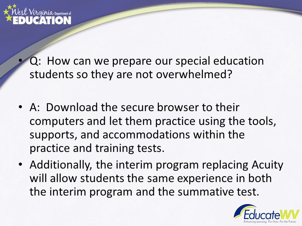 Q: How can we prepare our special education students so they are not overwhelmed.