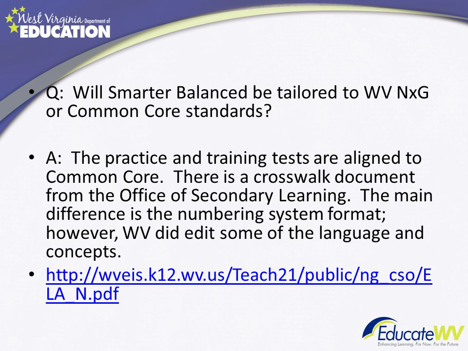 Q: Will Smarter Balanced be tailored to WV NxG or Common Core standards.