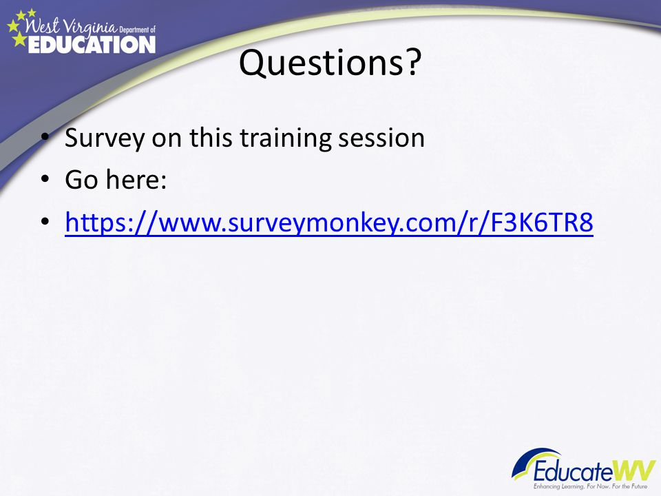 Questions? Survey on this training session Go here: https://www.surveymonkey.com/r/F3K6TR8