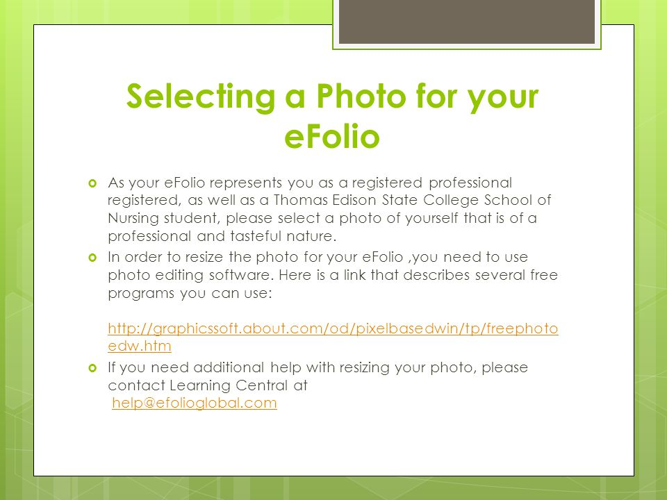 Selecting a Photo for your eFolio  As your eFolio represents you as a registered professional registered, as well as a Thomas Edison State College Sc