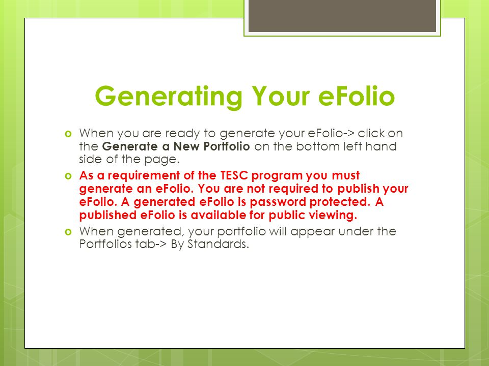Generating Your eFolio  When you are ready to generate your eFolio-> click on the Generate a New Portfolio on the bottom left hand side of the page.
