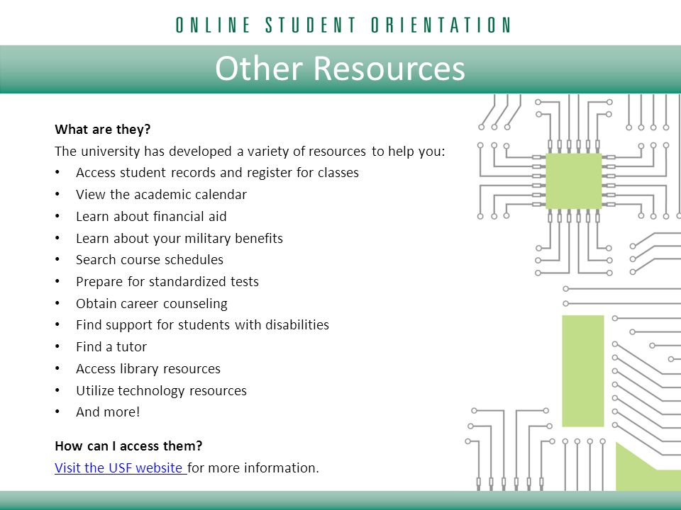 Other Resources What are they? The university has developed a variety of resources to help you: Access student records and register for classes View t