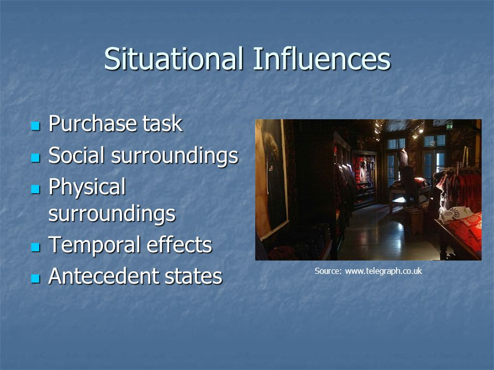 Situational Influences Purchase task Purchase task Social surroundings Social surroundings Physical surroundings Physical surroundings Temporal effect