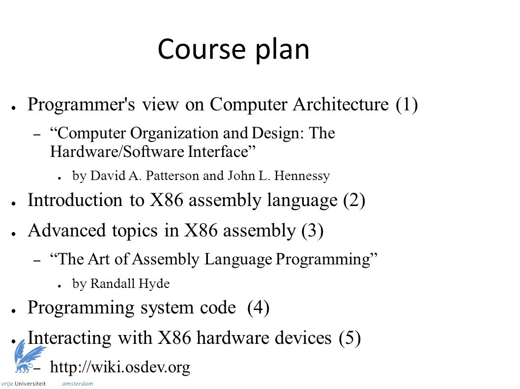 "Course plan ● Programmer's view on Computer Architecture (1) – ""Computer Organization and Design: The Hardware/Software Interface"" ● by David A. Patte"