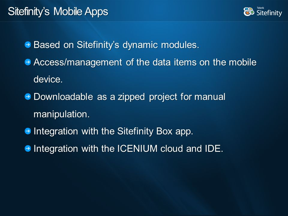 Sitefinity's Mobile Apps Based on Sitefinity's dynamic modules.