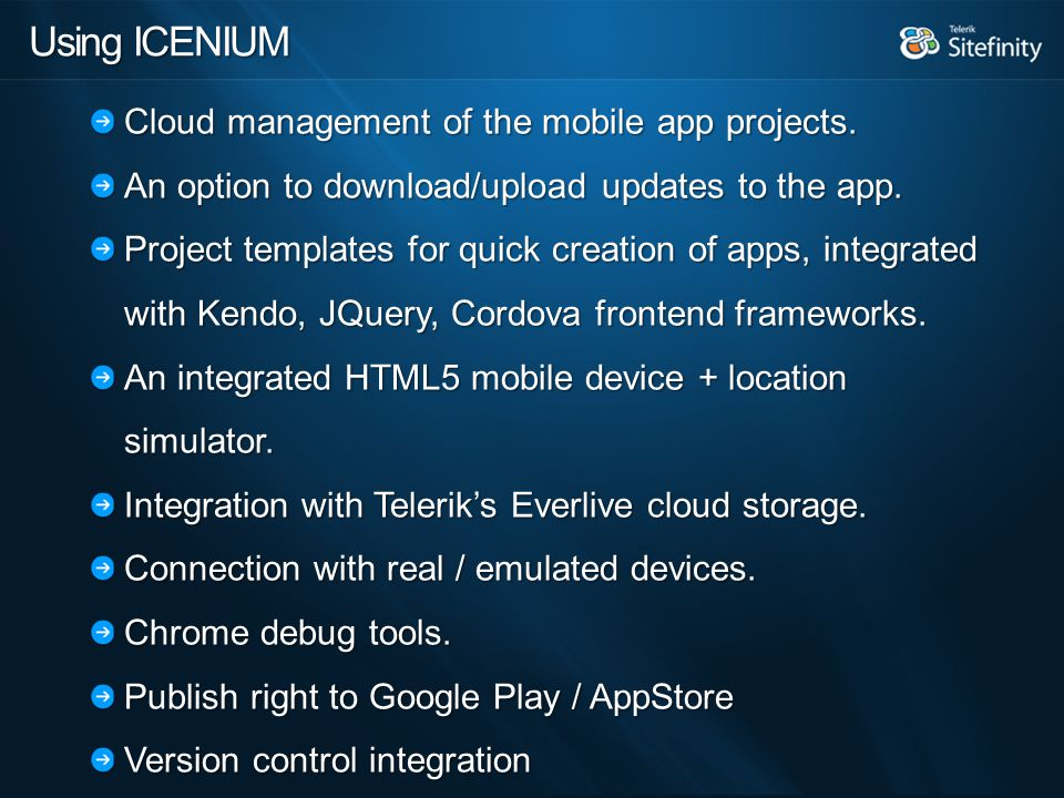 Using ICENIUM Cloud management of the mobile app projects.