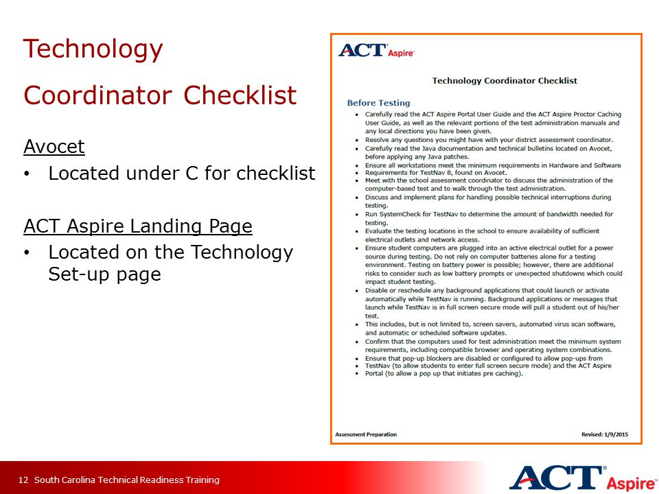 Technology Coordinator Checklist Avocet Located under C for checklist ACT Aspire Landing Page Located on the Technology Set-up page South Carolina Technical Readiness Training12