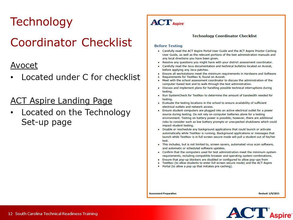 Technology Coordinator Checklist Avocet Located under C for checklist ACT Aspire Landing Page Located on the Technology Set-up page South Carolina Tec
