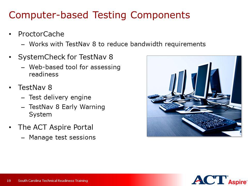 ProctorCache – Works with TestNav 8 to reduce bandwidth requirements SystemCheck for TestNav 8 – Web-based tool for assessing readiness TestNav 8 – Te