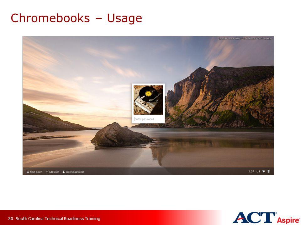 Chromebooks – Usage South Carolina Technical Readiness Training30