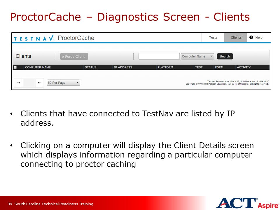 ProctorCache – Diagnostics Screen - Clients Clients that have connected to TestNav are listed by IP address. Clicking on a computer will display the C