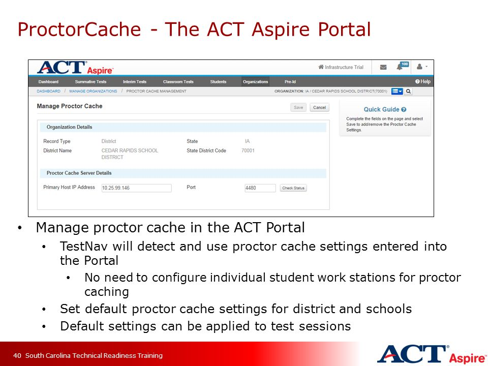 ProctorCache - The ACT Aspire Portal Manage proctor cache in the ACT Portal TestNav will detect and use proctor cache settings entered into the Portal